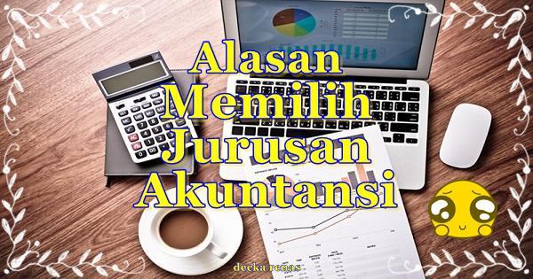 11 Alasan Memilih Jurusan Akuntansi & Prospek Kerjanya