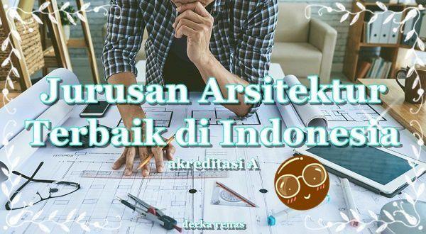 10 Jurusan Arsitek Terbaik di Indonesia yang Akreditasi A