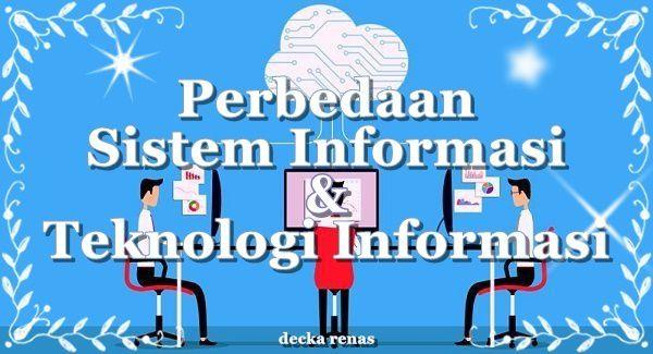 5 Perbedaan Sistem Informasi dan Teknologi Informasi