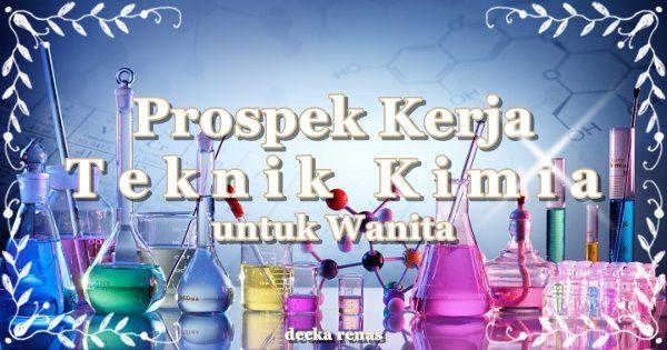 7 Prospek Kerja Teknik Kimia untuk Perempuan Paling Dicari