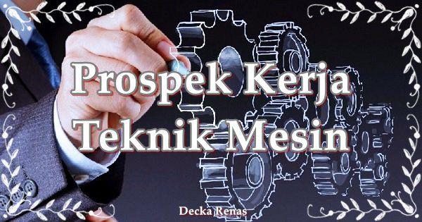 11 Prospek Kerja Teknik Mesin yang Jarang Dilirik Orang