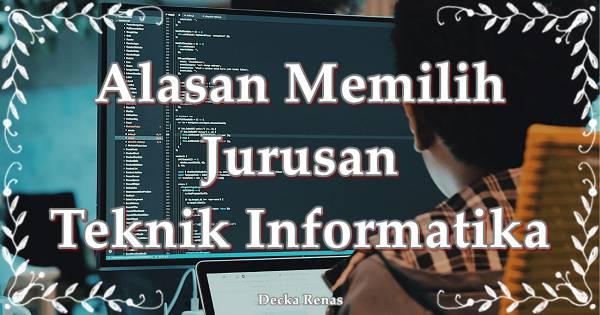 Alasan Memilih Jurusan Teknik Informatika