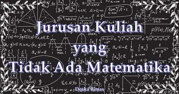 11 Jurusan Kuliah yang Tidak Ada Matematika