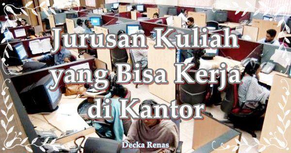 13 Jurusan Kuliah yang Bisa Kerja di Kantor Setelah Lulus