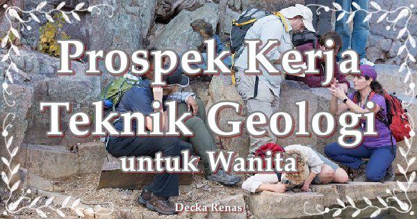 7 Prospek Kerja Teknik Geologi untuk Wanita Jenjang S1