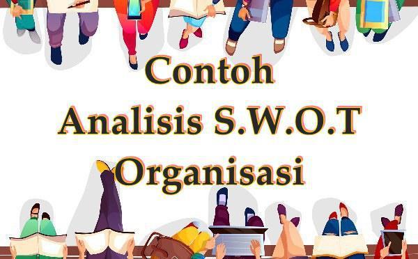 3 Contoh Analisis SWOT Organisasi yang Detail dan Lengkap